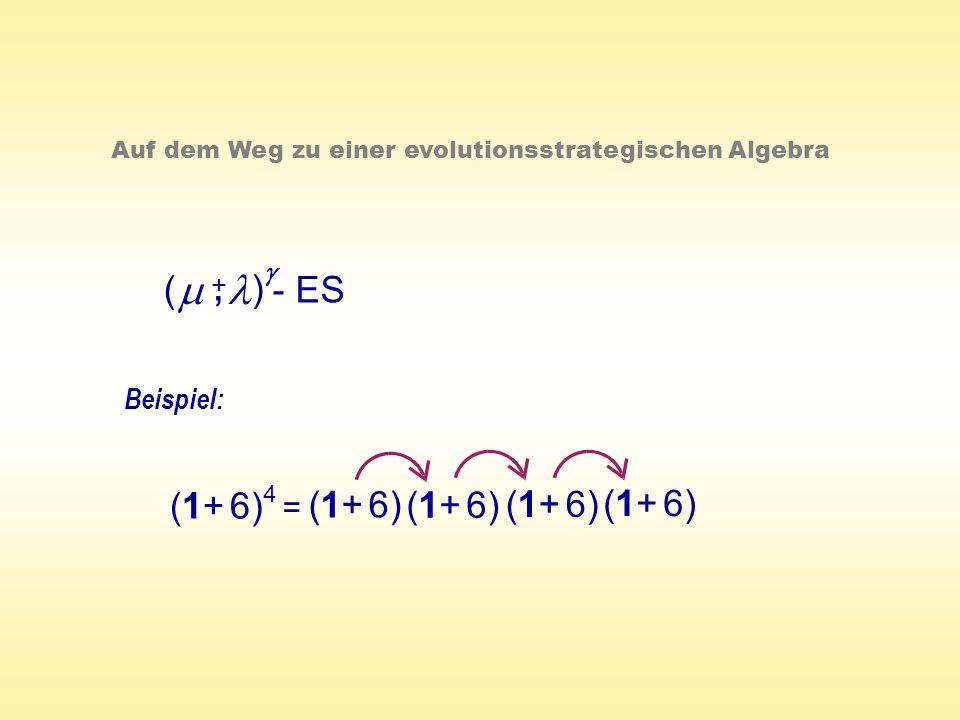 ( ) - ES +, Auf dem Weg zu einer evolutionsstrategischen Algebra Beispiel: (1+ 6) 4 =