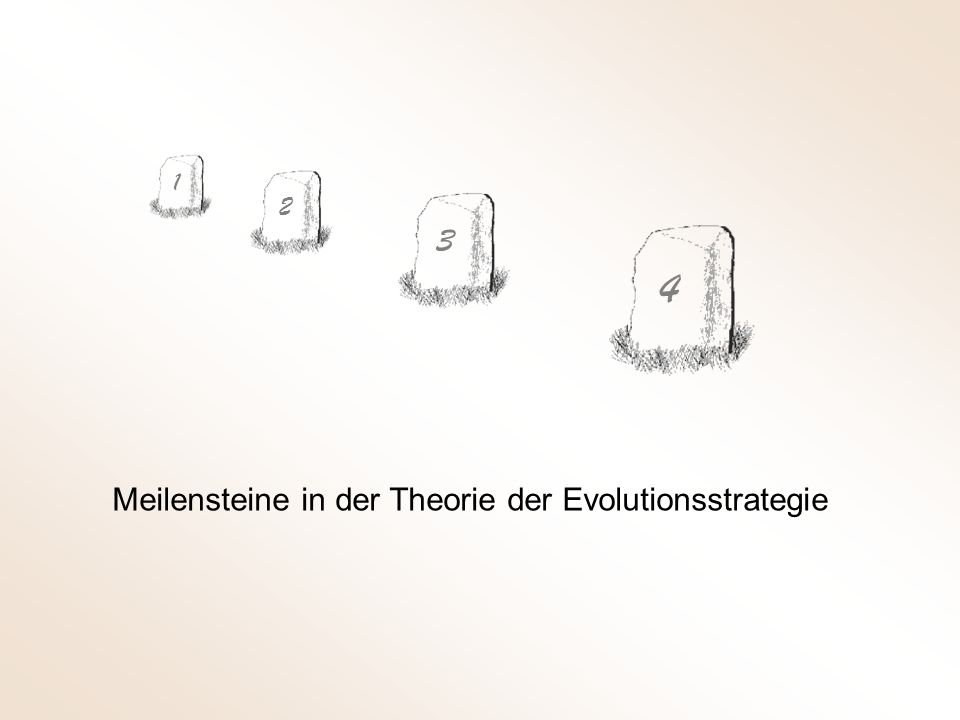 Meilensteine in der Theorie der Evolutionsstrategie 1 2 3 4