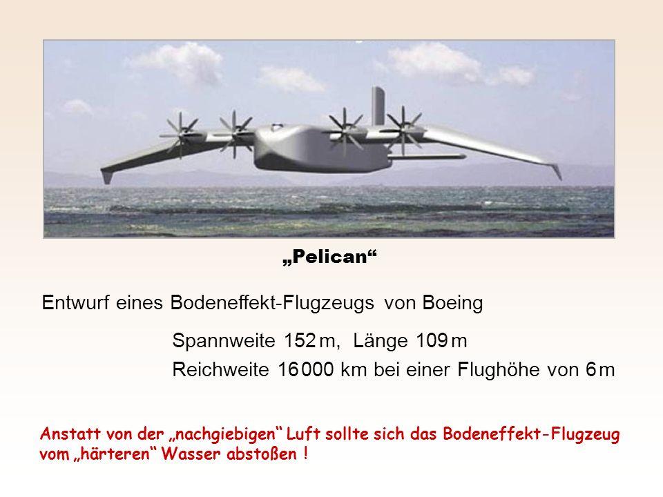 Pelican Entwurf eines Bodeneffekt-Flugzeugs von Boeing Spannweite 152 m, Länge 109 m Reichweite 16 000 km bei einer Flughöhe von 6 m Anstatt von der n