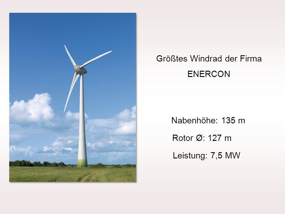 Nabenhöhe: 135 m Rotor Ø: 127 m Größtes Windrad der Firma ENERCON Leistung: 7,5 MW