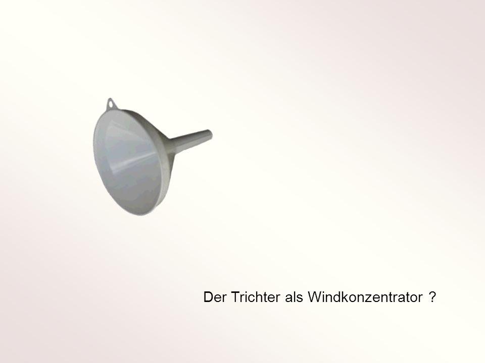Der Trichter als Windkonzentrator ?