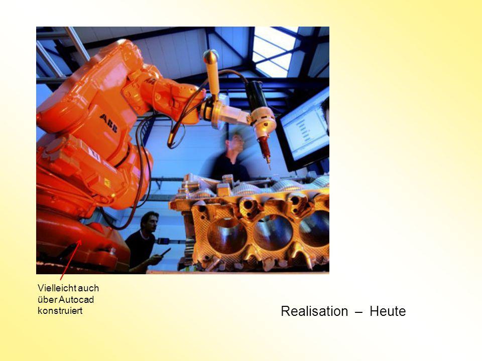 Realisation – Heute Vielleicht auch über Autocad konstruiert