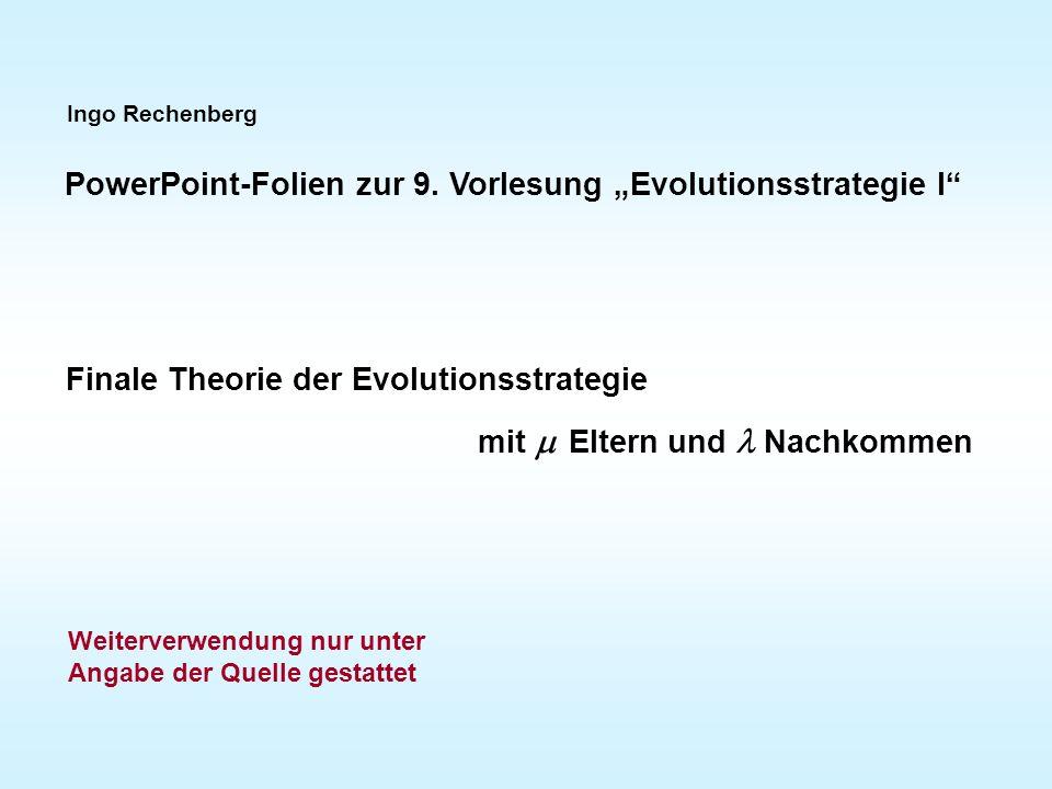 Ingo Rechenberg PowerPoint-Folien zur 9. Vorlesung Evolutionsstrategie I Finale Theorie der Evolutionsstrategie mit Eltern und Nachkommen Weiterverwen