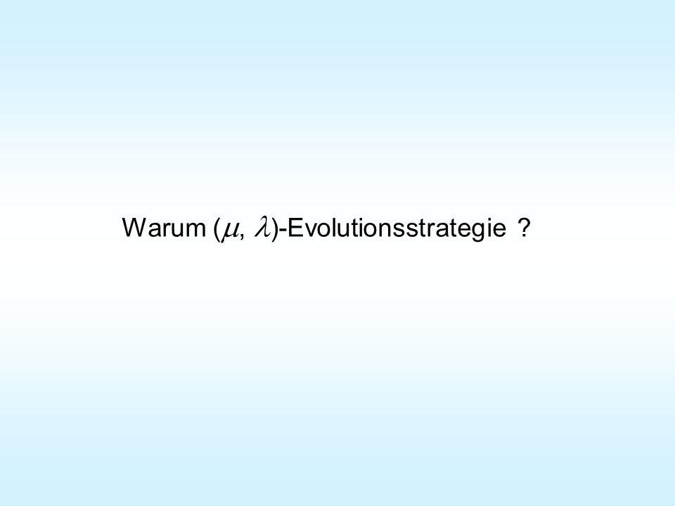 Warum (, )-Evolutionsstrategie ?