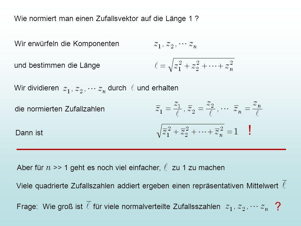 Wie normiert man einen Zufallsvektor auf die Länge 1 ? Wir erwürfeln die Komponenten und bestimmen die Länge Wir dividieren durch und erhalten die nor