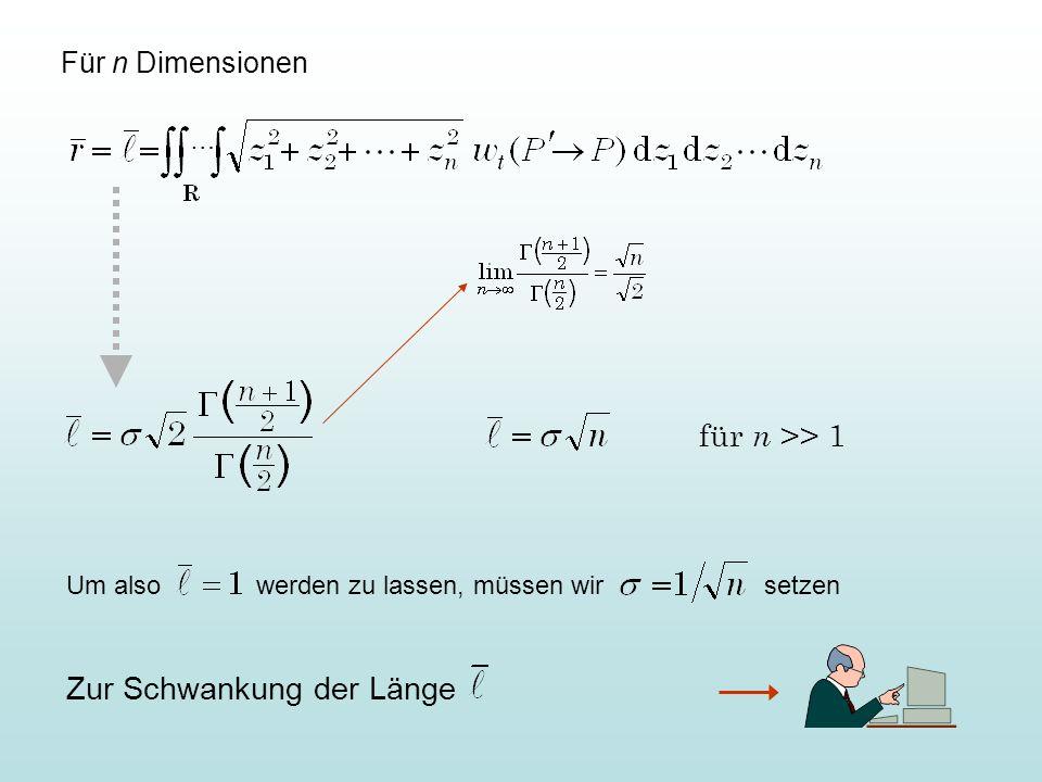 … Für n Dimensionen für n >> 1 Zur Schwankung der Länge Um also werden zu lassen, müssen wir setzen