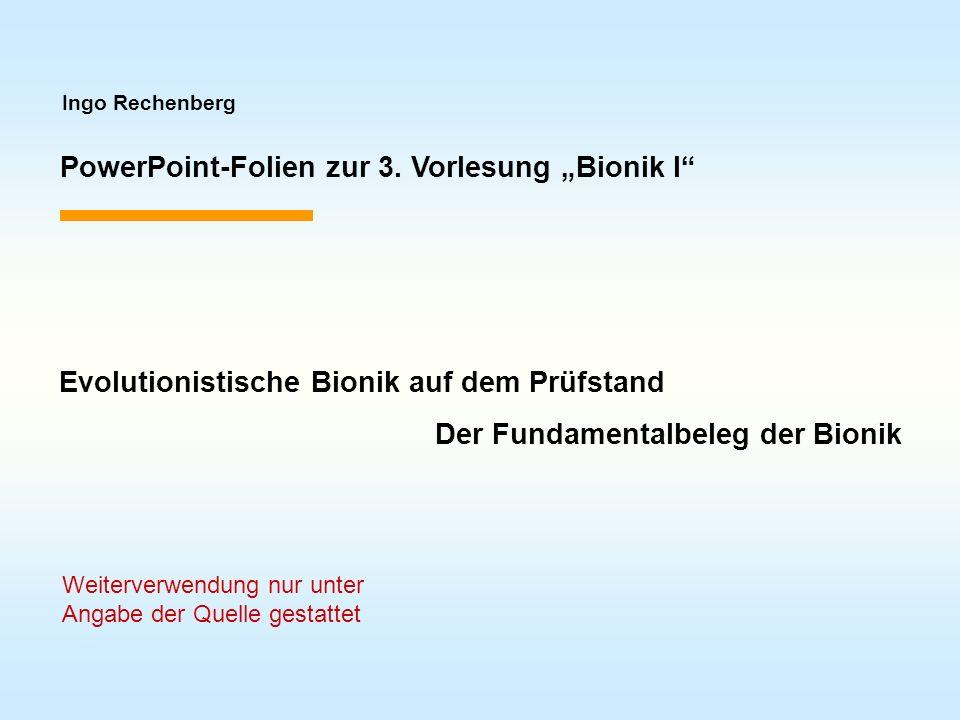 Ingo Rechenberg PowerPoint-Folien zur 3. Vorlesung Bionik I Evolutionistische Bionik auf dem Prüfstand Der Fundamentalbeleg der Bionik Weiterverwendun