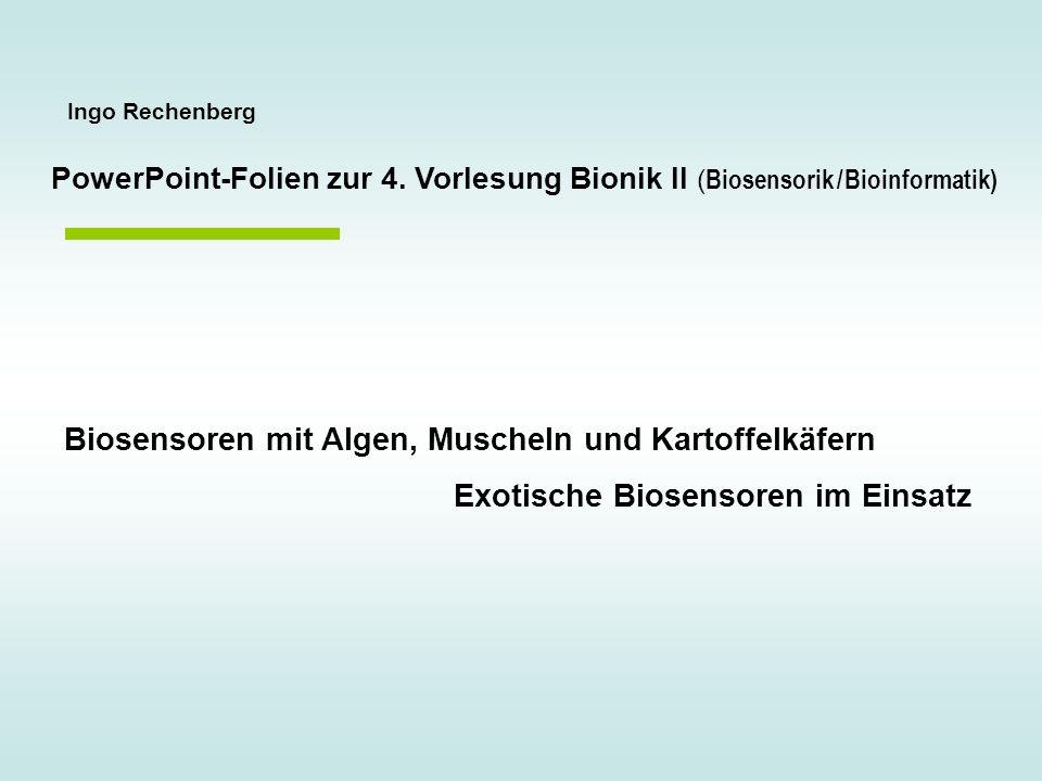 Ingo Rechenberg Biosensoren mit Algen, Muscheln und Kartoffelkäfern Exotische Biosensoren im Einsatz PowerPoint-Folien zur 4. Vorlesung Bionik II ( Bi