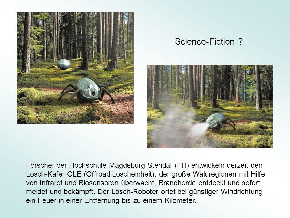 Science-Fiction ? Forscher der Hochschule Magdeburg-Stendal (FH) entwickeln derzeit den Lösch-Käfer OLE (Offroad Löscheinheit), der große Waldregionen