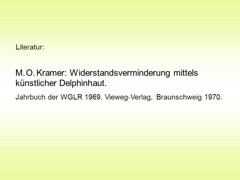 M. O. Kramer: Widerstandsverminderung mittels künstlicher Delphinhaut. Jahrbuch der WGLR 1969. Vieweg-Verlag, Braunschweig 1970. Literatur: