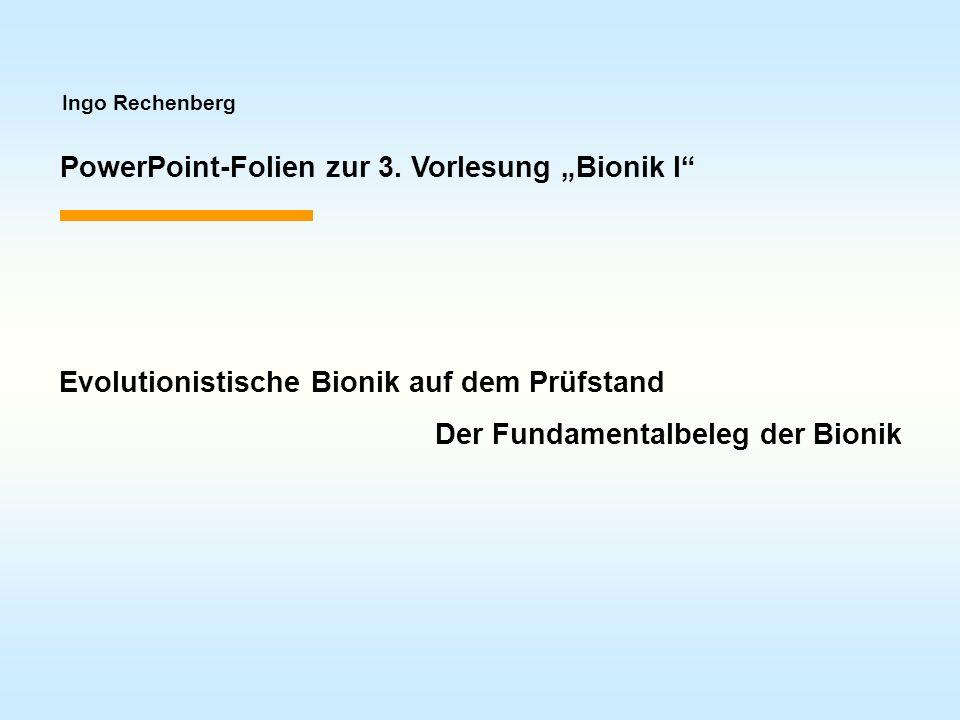 Ingo Rechenberg PowerPoint-Folien zur 3. Vorlesung Bionik I Evolutionistische Bionik auf dem Prüfstand Der Fundamentalbeleg der Bionik