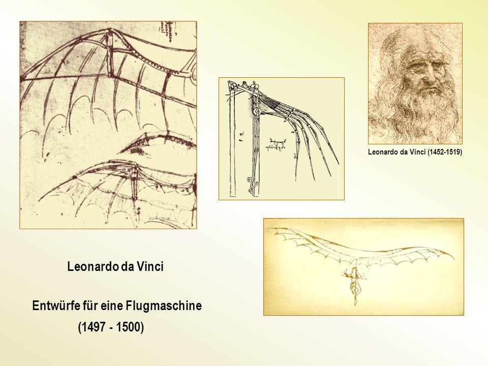 Leonardo da Vinci Leonardo da Vinci (1452-1519) Entwürfe für eine Flugmaschine (1497 - 1500)