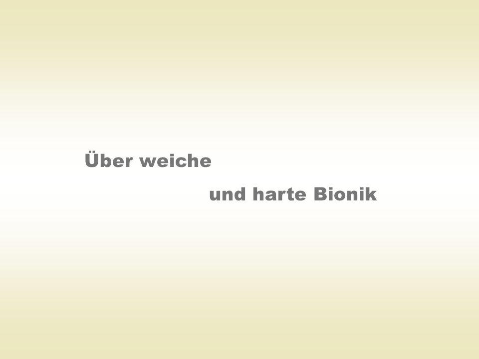 Über weiche und harte Bionik