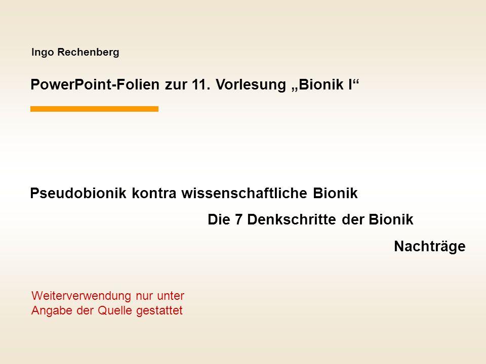 Ingo Rechenberg PowerPoint-Folien zur 11. Vorlesung Bionik I Pseudobionik kontra wissenschaftliche Bionik Die 7 Denkschritte der Bionik Nachträge Weit