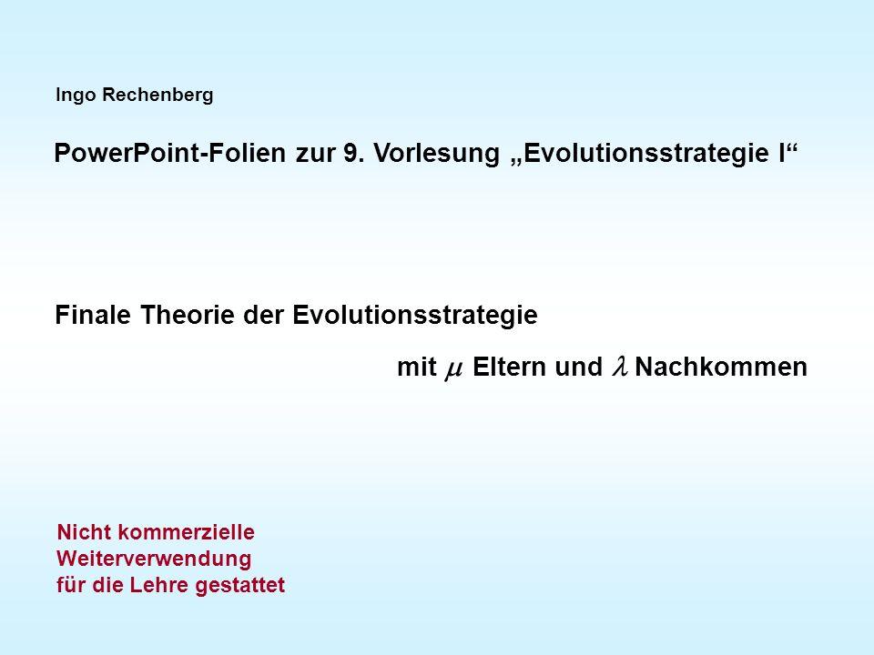 Ingo Rechenberg PowerPoint-Folien zur 9. Vorlesung Evolutionsstrategie I Finale Theorie der Evolutionsstrategie mit Eltern und Nachkommen Nicht kommer
