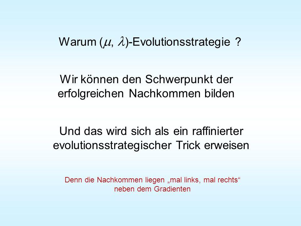 Warum (, )-Evolutionsstrategie ? Wir können den Schwerpunkt der erfolgreichen Nachkommen bilden Und das wird sich als ein raffinierter evolutionsstrat