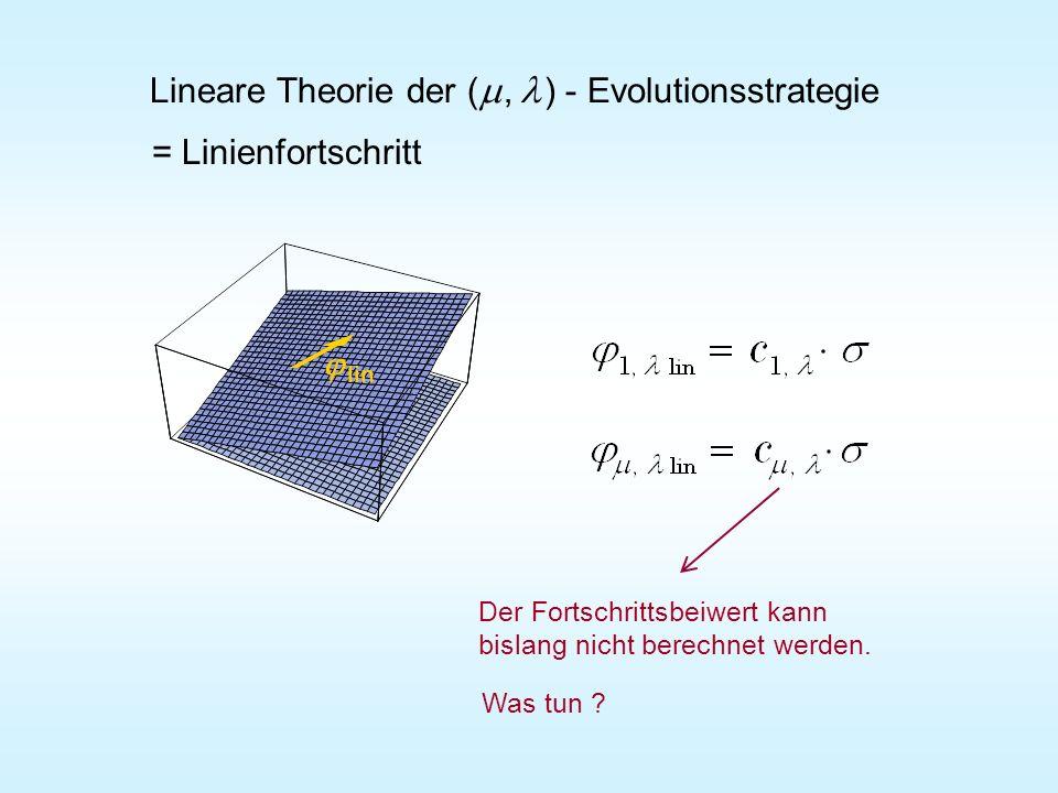 lin Lineare Theorie der (, ) - Evolutionsstrategie Der Fortschrittsbeiwert kann bislang nicht berechnet werden. Was tun ? = Linienfortschritt