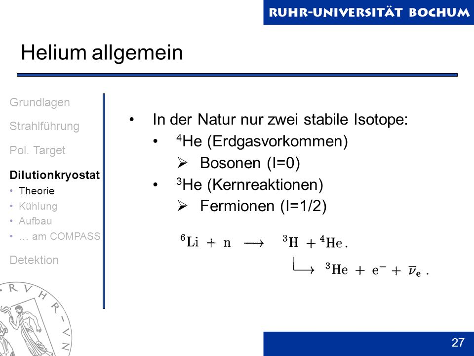 27 Helium allgemein Grundlagen Strahlführung Pol. Target Dilutionkryostat Theorie Kühlung Aufbau … am COMPASS Detektion In der Natur nur zwei stabile