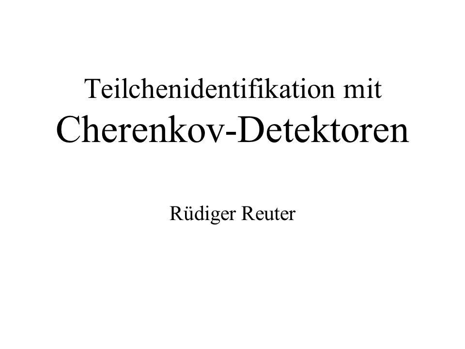 Teilchenidentifikation mit Cherenkov-Detektoren Rüdiger Reuter
