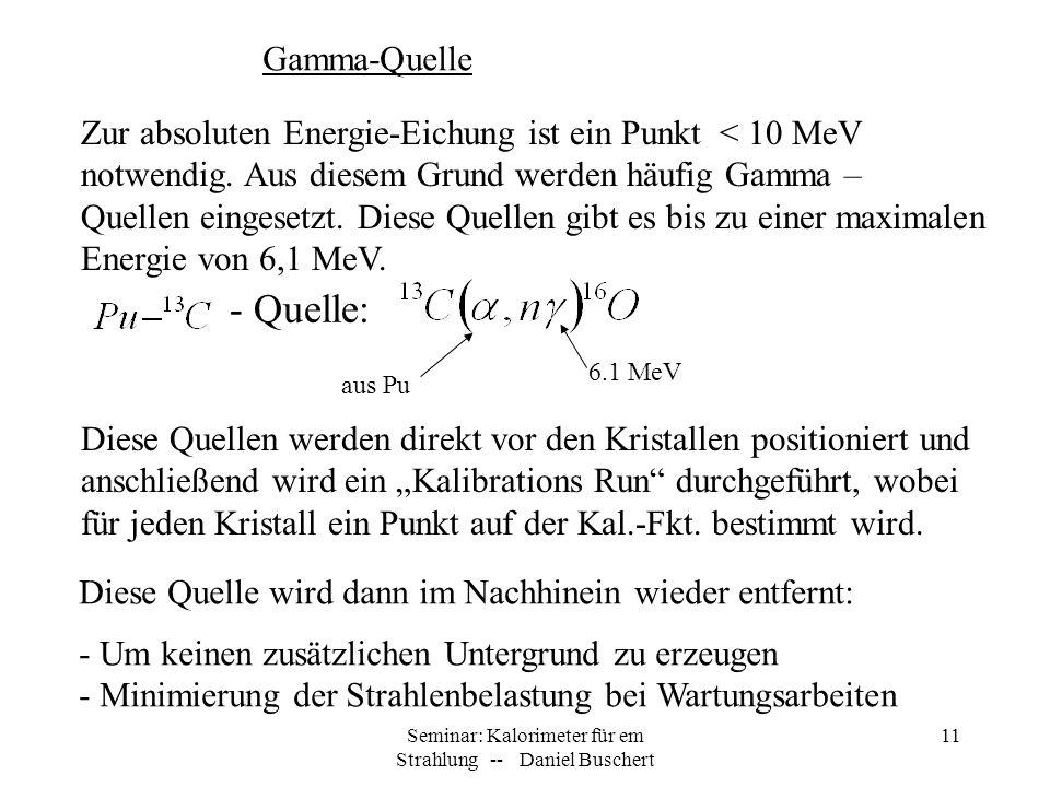 Seminar: Kalorimeter für em Strahlung -- Daniel Buschert 11 Zur absoluten Energie-Eichung ist ein Punkt < 10 MeV notwendig. Aus diesem Grund werden hä