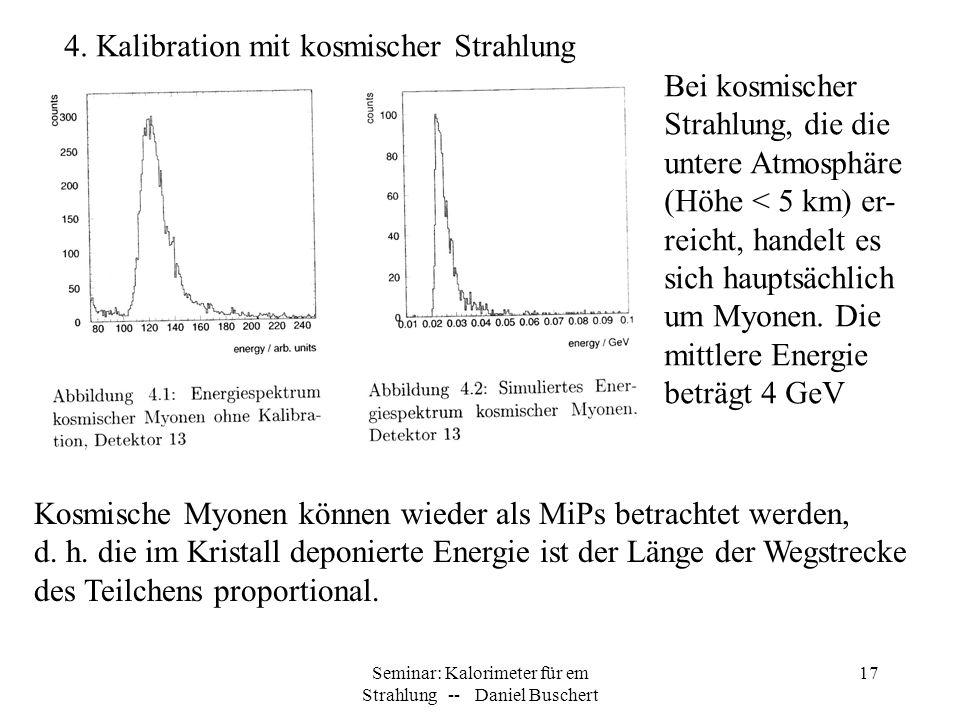 Seminar: Kalorimeter für em Strahlung -- Daniel Buschert 17 4. Kalibration mit kosmischer Strahlung Bei kosmischer Strahlung, die die untere Atmosphär