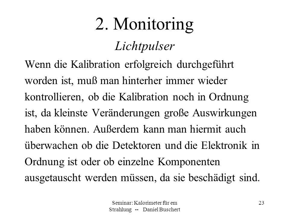 Seminar: Kalorimeter für em Strahlung -- Daniel Buschert 23 2. Monitoring Wenn die Kalibration erfolgreich durchgeführt worden ist, muß man hinterher