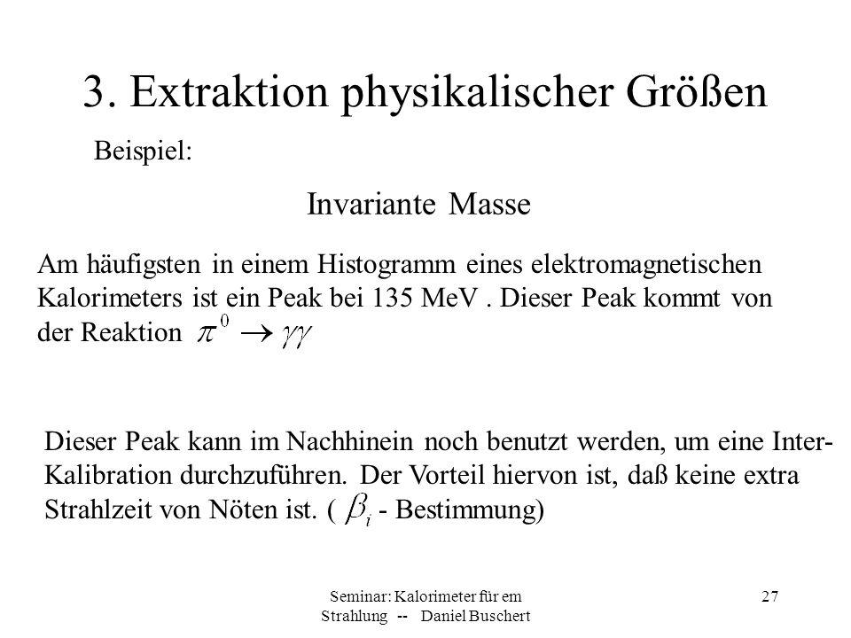 Seminar: Kalorimeter für em Strahlung -- Daniel Buschert 27 3. Extraktion physikalischer Größen Invariante Masse Am häufigsten in einem Histogramm ein