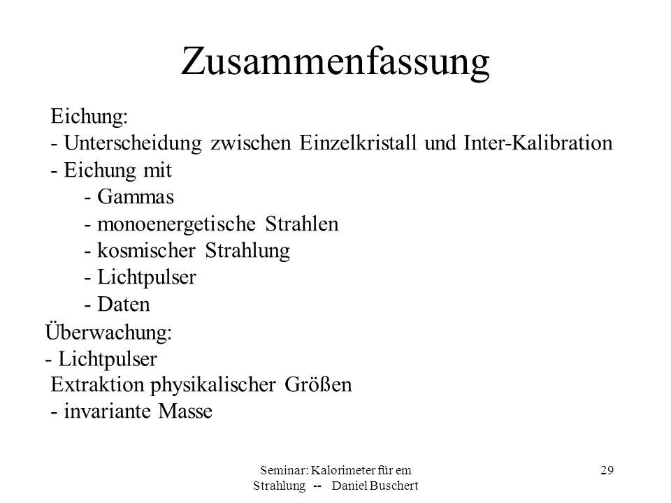 Seminar: Kalorimeter für em Strahlung -- Daniel Buschert 29 Zusammenfassung Eichung: - Unterscheidung zwischen Einzelkristall und Inter-Kalibration -