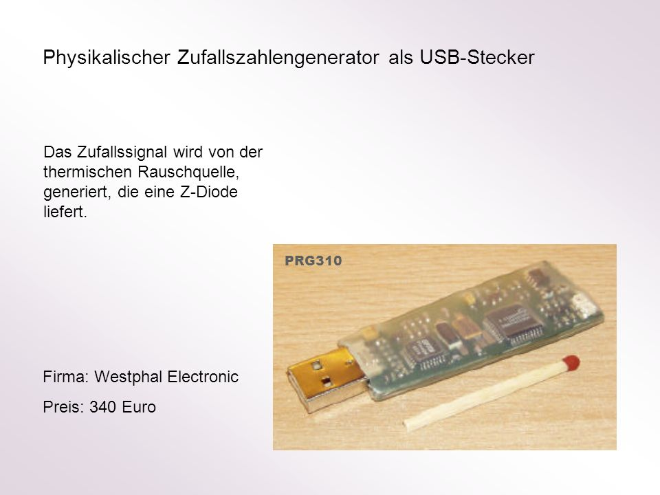 Physikalischer Zufallszahlengenerator als USB-Stecker Das Zufallssignal wird von der thermischen Rauschquelle, generiert, die eine Z-Diode liefert. Fi