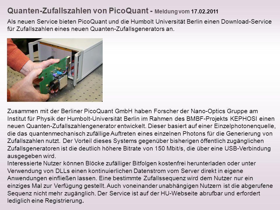 Quanten-Zufallszahlen von PicoQuant - Meldung vom 17.02.2011 Als neuen Service bieten PicoQuant und die Humbolt Universität Berlin einen Download-Serv