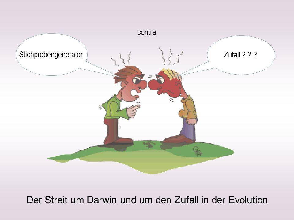 Der Streit um Darwin und um den Zufall in der Evolution Zufall ? ? ? Stichprobengenerator contra
