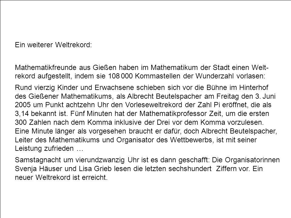 Ein weiterer Weltrekord: Mathematikfreunde aus Gießen haben im Mathematikum der Stadt einen Welt- rekord aufgestellt, indem sie 108 000 Kommastellen d