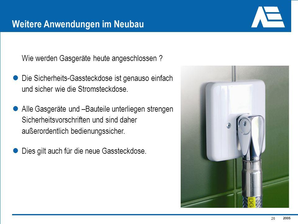 2005 26 Weitere Anwendungen im Neubau Wie werden Gasgeräte heute angeschlossen ? Die Sicherheits-Gassteckdose ist genauso einfach und sicher wie die S