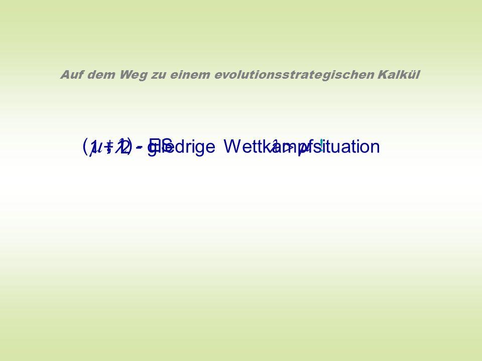 1 + 1 ( ) 2 - gliedrige Wettkampfsituation - ES, +, Auf dem Weg zu einem evolutionsstrategischen Kalkül