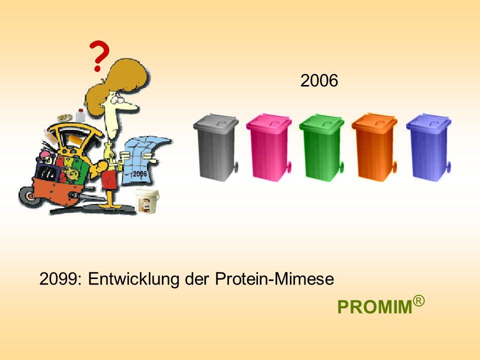 2099: Entwicklung der Protein-Mimese 2006 PROMIM ® ? 2006