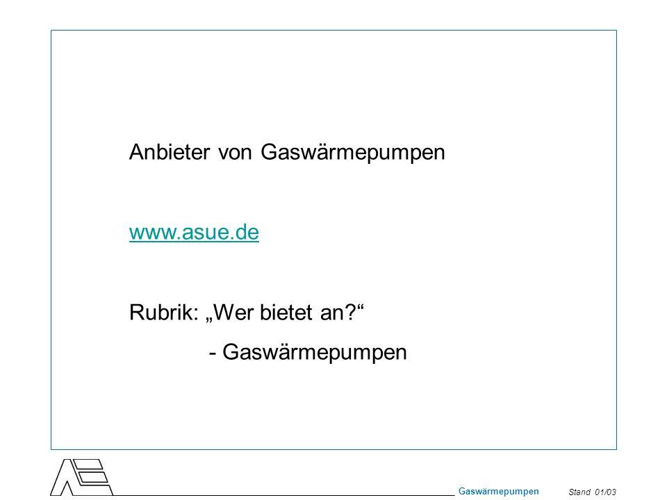 Stand 01/03 Gaswärmepumpen Anbieter von Gaswärmepumpen www.asue.de Rubrik: Wer bietet an? - Gaswärmepumpen