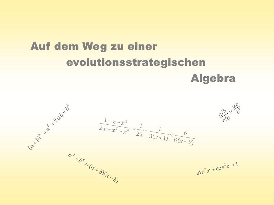 Auf dem Weg zu einer evolutionsstrategischen Algebra 22 2 2 ) ( b ba a b a ))(( 22 bababa 1cossin 22 xx 2 / / b ca bc ba )2( 6 5 )1( 3 1 2 1 2 1 32 2