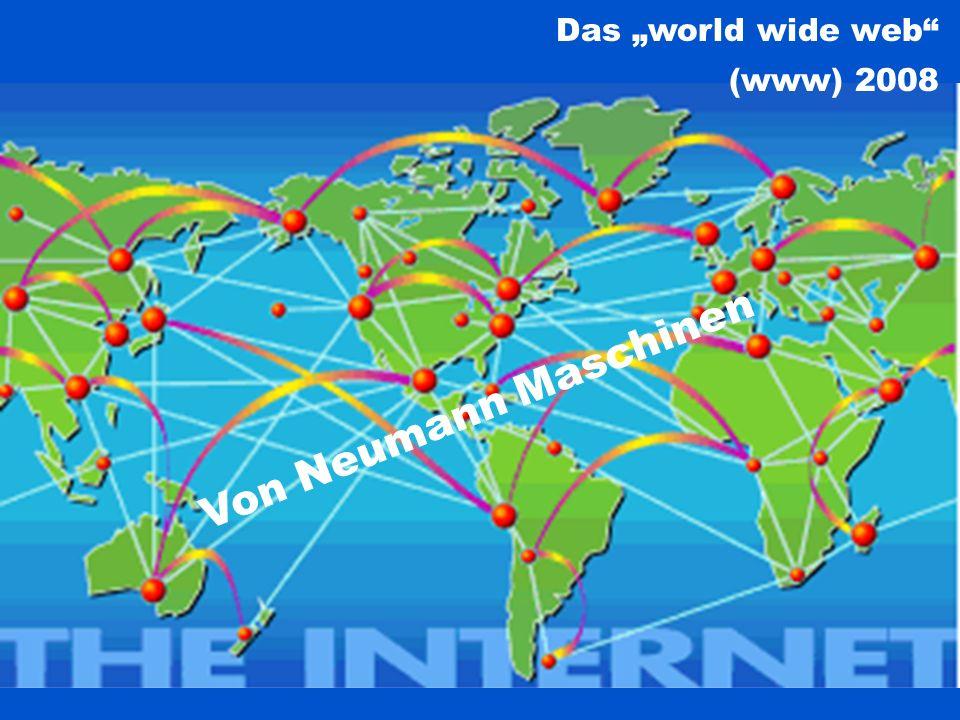 Das world wide web (www) 2008 Von Neumann Maschinen