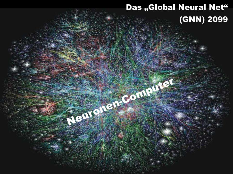 Das Global Neural Net (GNN) 2099 Neuronen-Computer