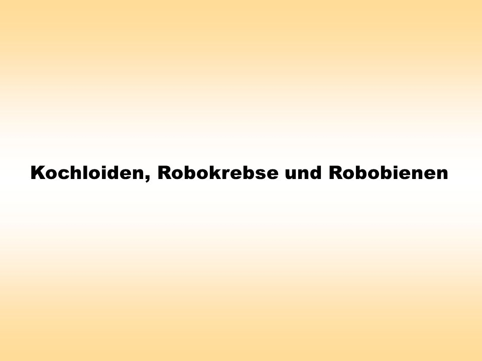 Kochloiden, Robokrebse und Robobienen