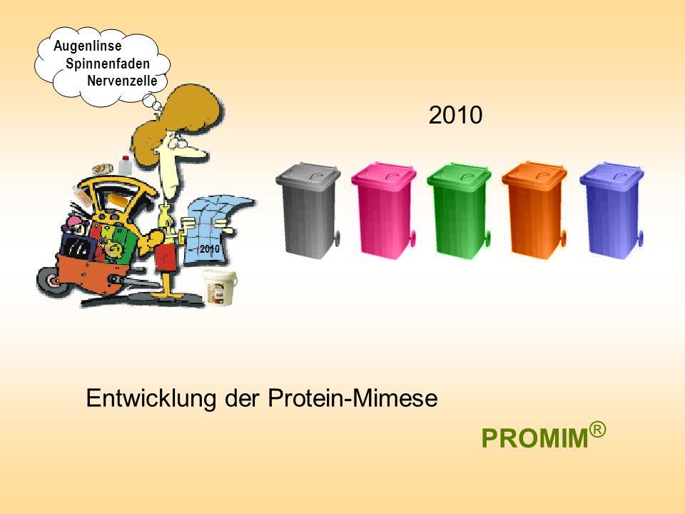 Entwicklung der Protein-Mimese 2010 PROMIM ® ? 2010 Augenlinse Spinnenfaden Nervenzelle