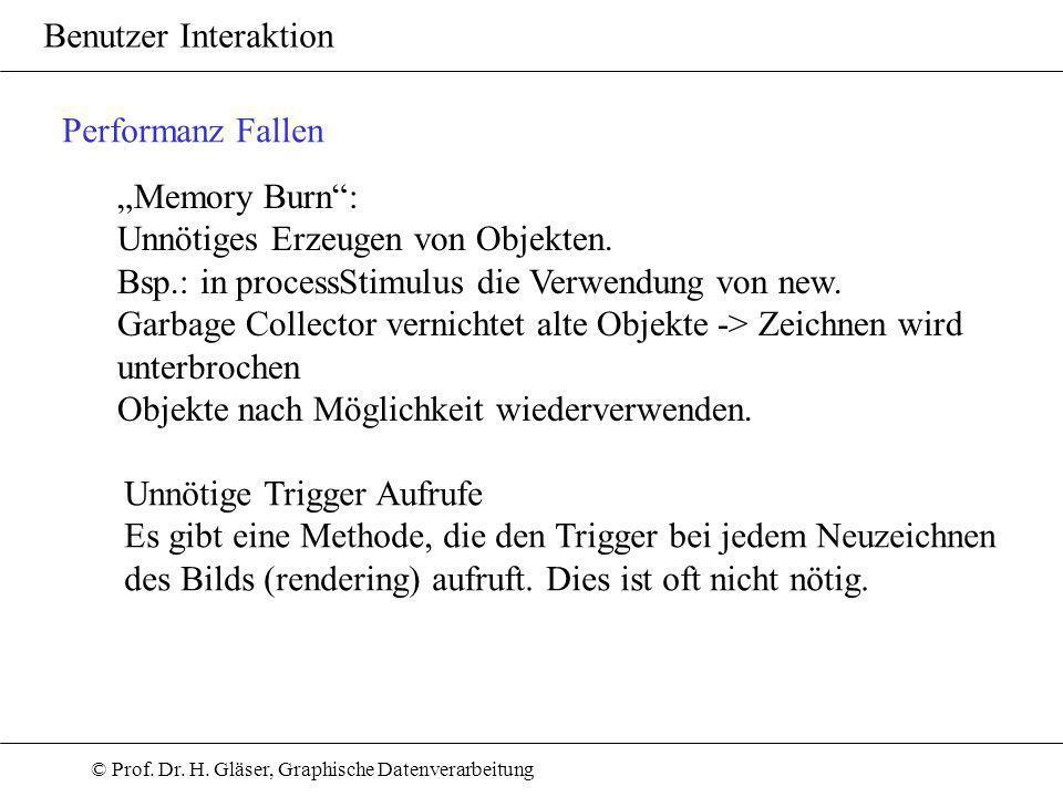 © Prof. Dr. H. Gläser, Graphische Datenverarbeitung Benutzer Interaktion Performanz Fallen Memory Burn: Unnötiges Erzeugen von Objekten. Bsp.: in proc
