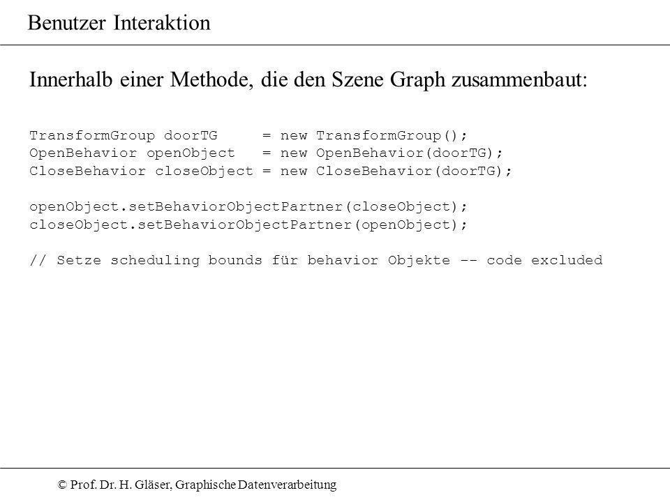 © Prof. Dr. H. Gläser, Graphische Datenverarbeitung Benutzer Interaktion TransformGroup doorTG = new TransformGroup(); OpenBehavior openObject = new O