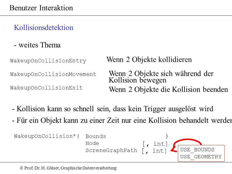 © Prof. Dr. H. Gläser, Graphische Datenverarbeitung Benutzer Interaktion Kollisionsdetektion - weites Thema WakeupOnCollisionEntry WakeupOnCollisionMo
