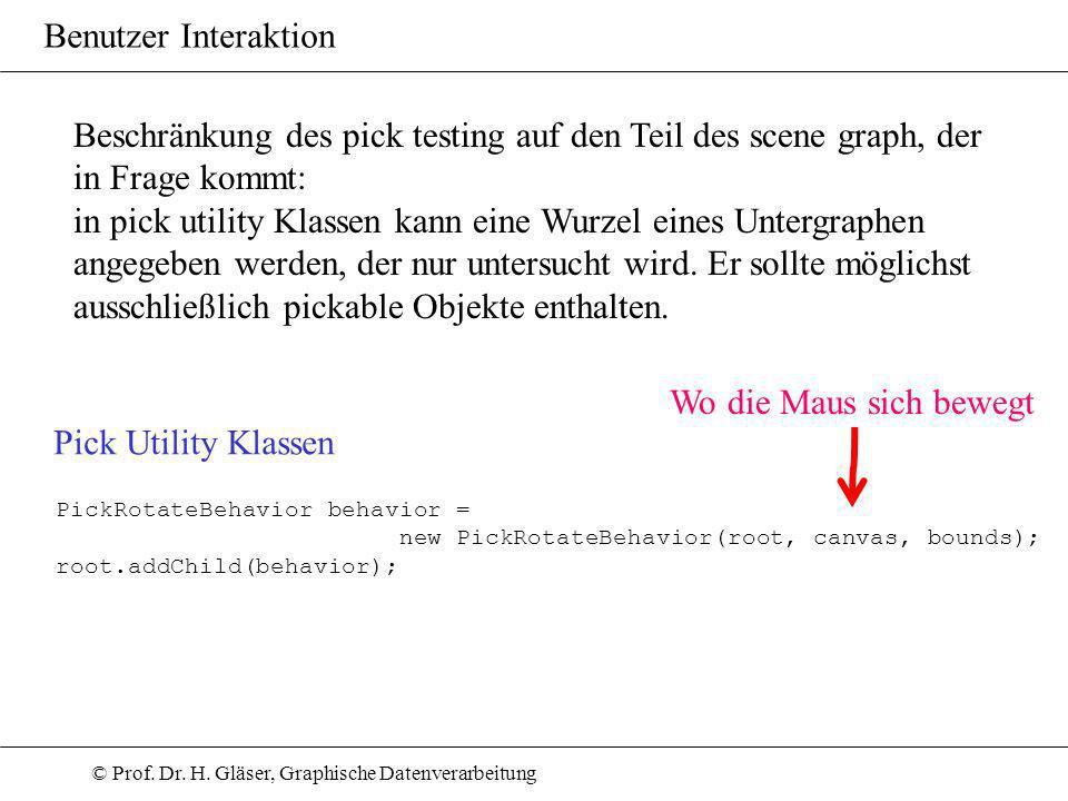 © Prof. Dr. H. Gläser, Graphische Datenverarbeitung Benutzer Interaktion Beschränkung des pick testing auf den Teil des scene graph, der in Frage komm