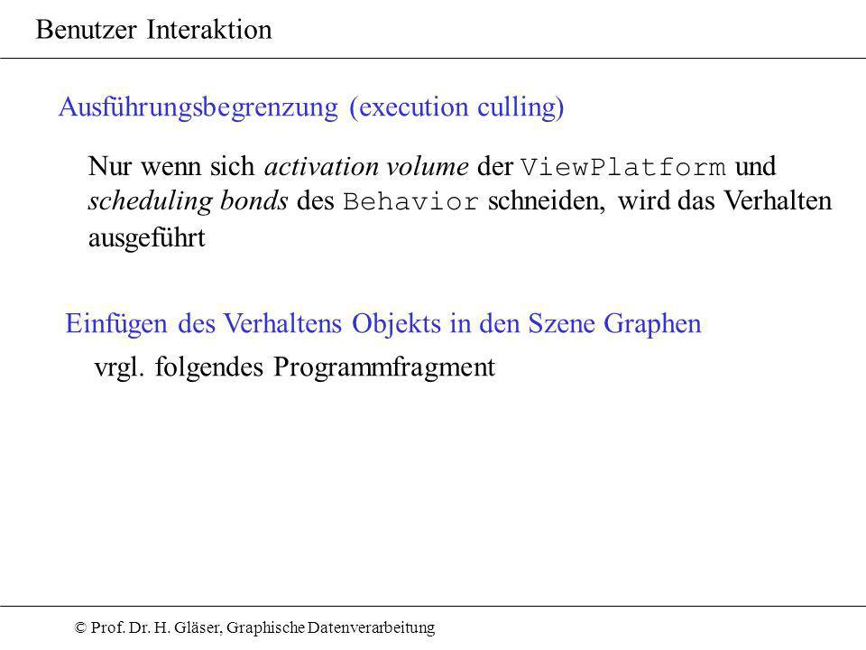 © Prof. Dr. H. Gläser, Graphische Datenverarbeitung Benutzer Interaktion Ausführungsbegrenzung (execution culling) Nur wenn sich activation volume der