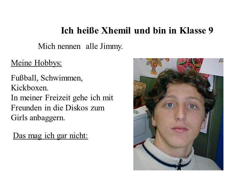 Ich heiße Xhemil und bin in Klasse 9 Meine Hobbys: Fußball, Schwimmen, Kickboxen.