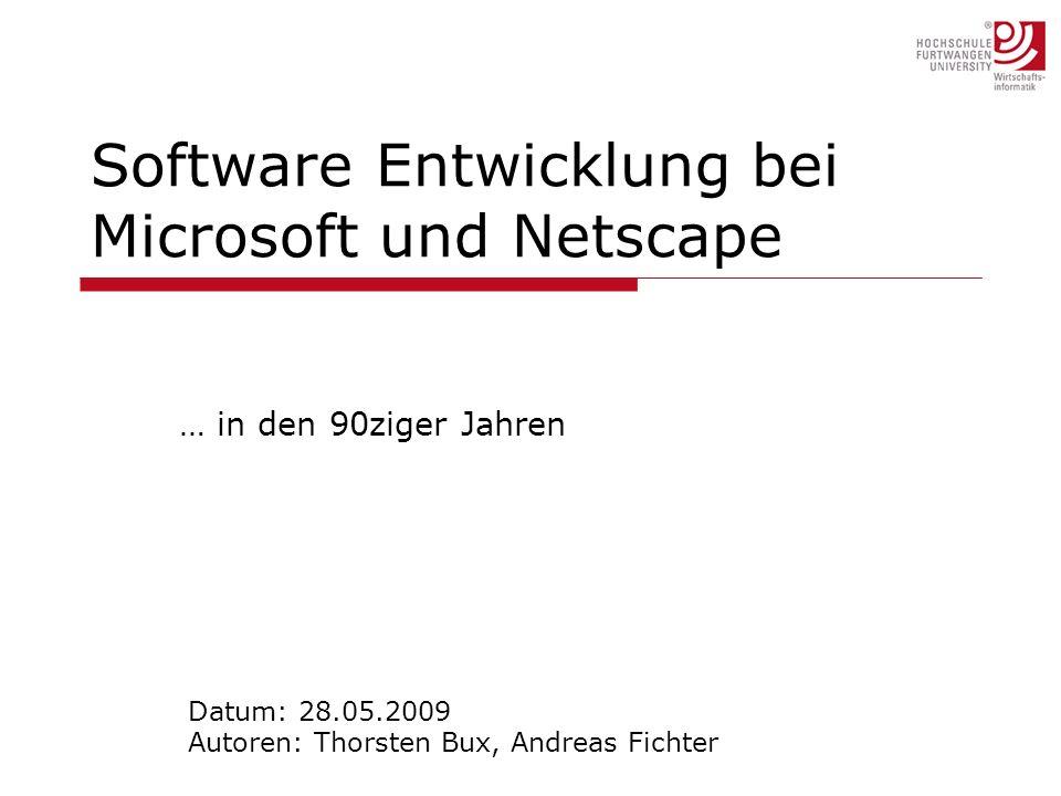 Software Entwicklung bei Microsoft und Netscape … in den 90ziger Jahren Datum: 28.05.2009 Autoren: Thorsten Bux, Andreas Fichter