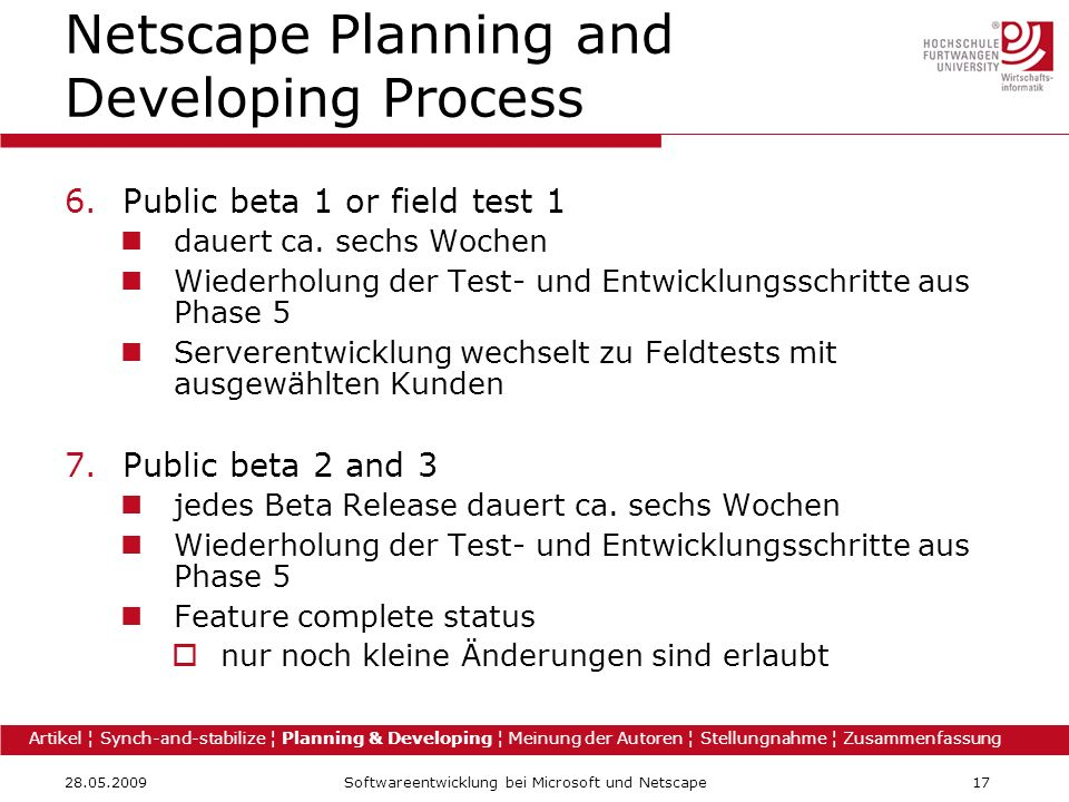 28.05.2009Softwareentwicklung bei Microsoft und Netscape17 Netscape Planning and Developing Process 6.Public beta 1 or field test 1 dauert ca.
