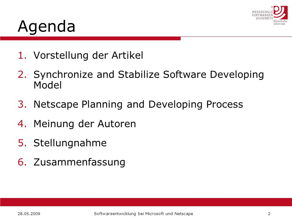 28.05.2009Softwareentwicklung bei Microsoft und Netscape2 Agenda 1.Vorstellung der Artikel 2.Synchronize and Stabilize Software Developing Model 3.Netscape Planning and Developing Process 4.Meinung der Autoren 5.Stellungnahme 6.Zusammenfassung
